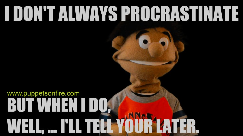 I don't always procrastinate, but when I do, well, I'll tell you later!
